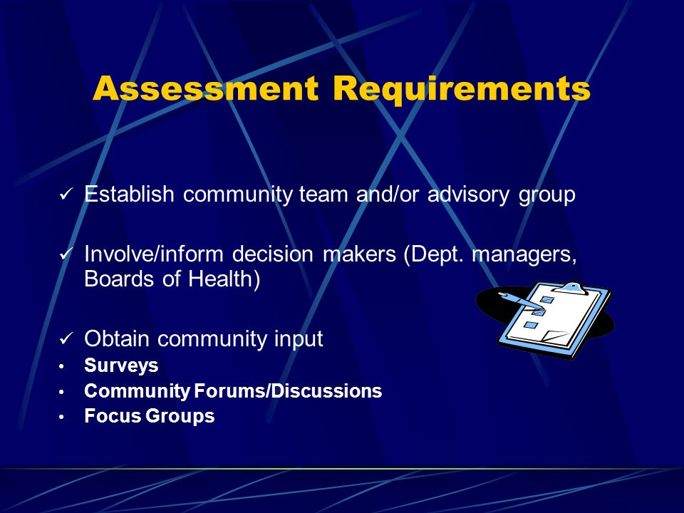 Assessment Requirements Establish community team and/or advisory group Involve/inform decision makers (Dept.