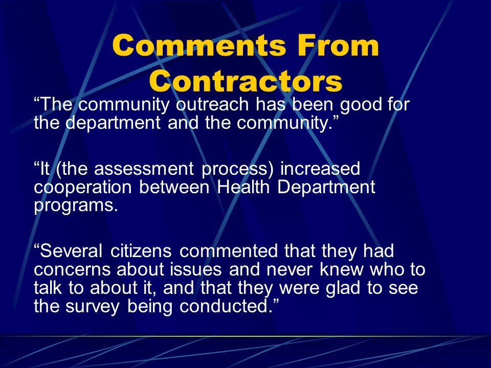 Comments From Contractors The community outreach has been good for the department and the community.