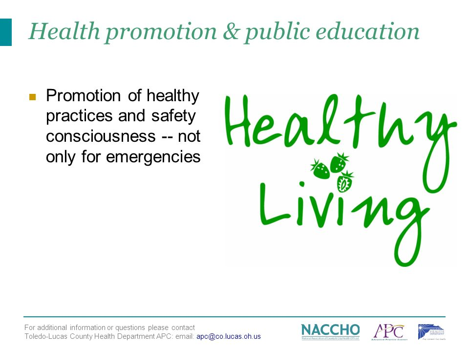 For additional information or questions please contact Toledo-Lucas County Health Department APC:   Health promotion & public education Promotion of healthy practices and safety consciousness -- not only for emergencies