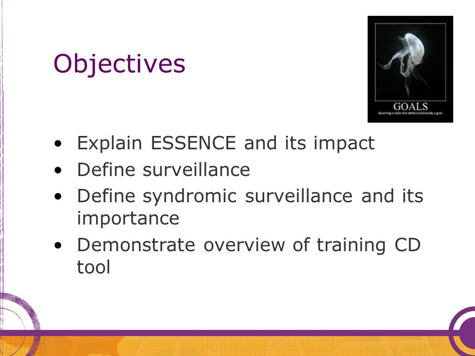 Objectives Explain ESSENCE and its impact Define surveillance Define syndromic surveillance and its importance Demonstrate overview of training CD too