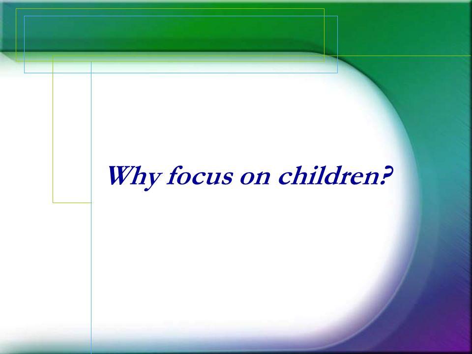 Why focus on children?
