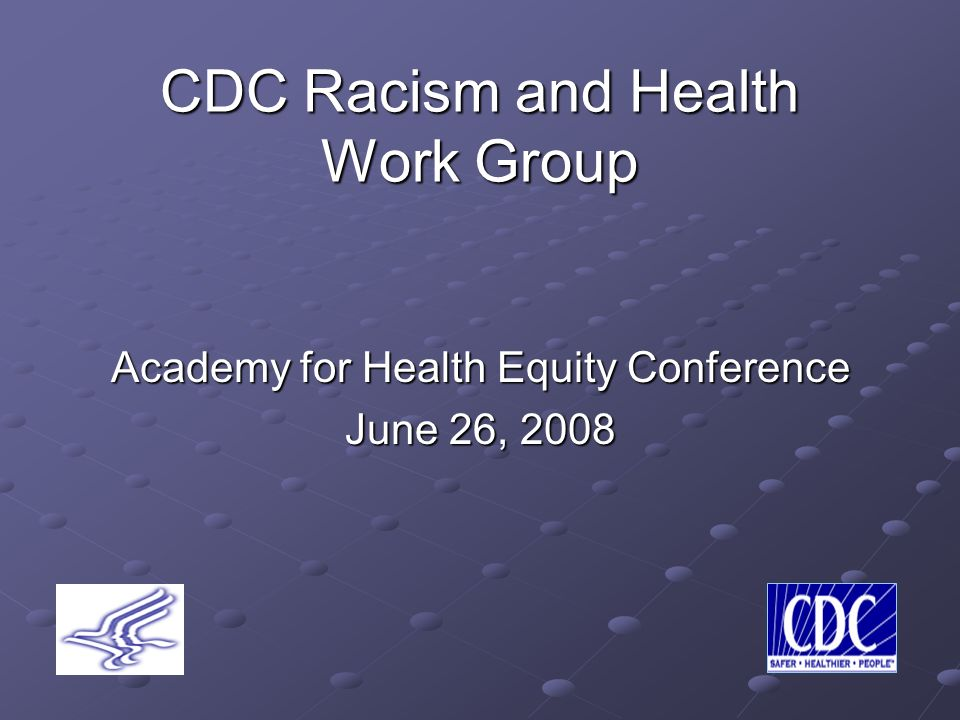 CDC Racism and Health Work Group Academy for Health Equity Conference June 26, 2008