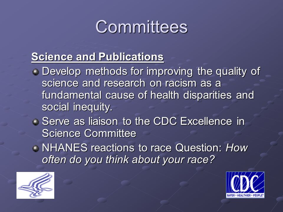 Committees Science and Publications Develop methods for improving the quality of science and research on racism as a fundamental cause of health disparities and social inequity.