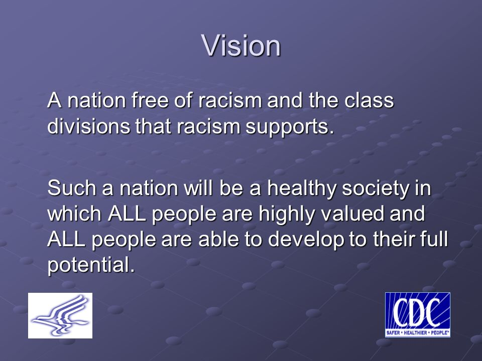 Vision A nation free of racism and the class divisions that racism supports.
