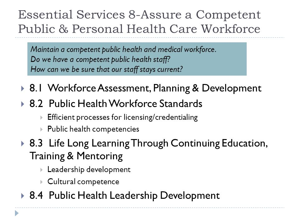 Essential Services 8-Assure a Competent Public & Personal Health Care Workforce 8.1 Workforce Assessment, Planning & Development 8.2 Public Health Wor