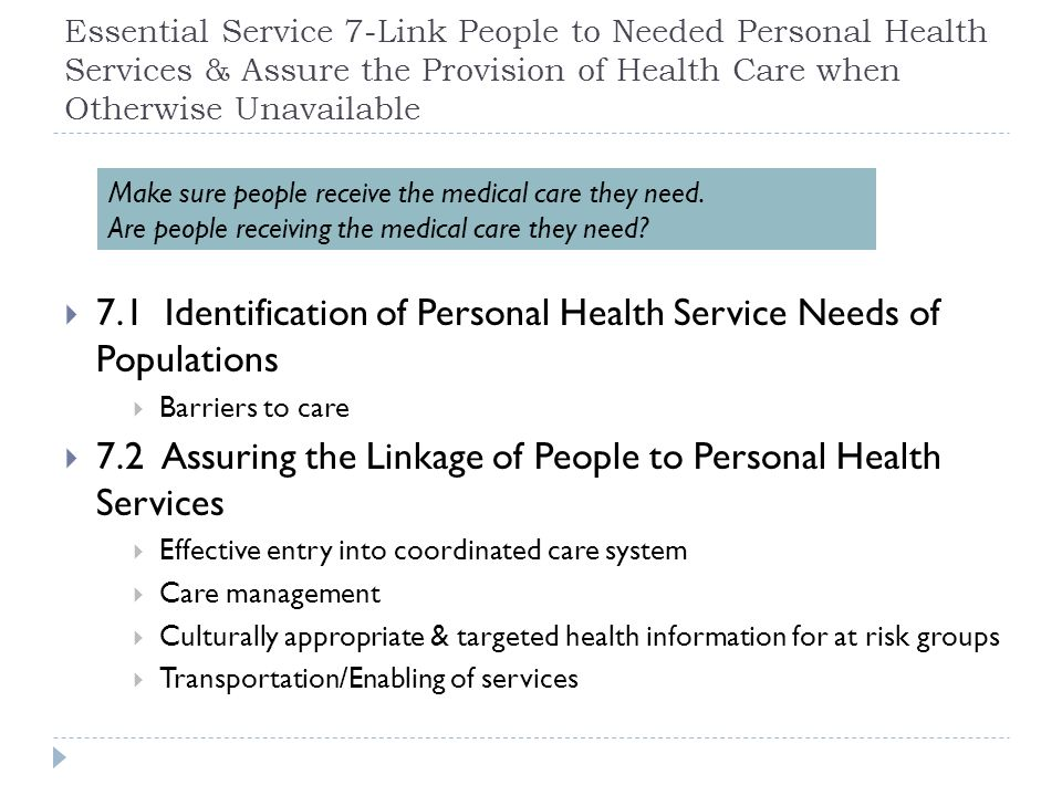 Essential Service 7-Link People to Needed Personal Health Services & Assure the Provision of Health Care when Otherwise Unavailable 7.1 Identification