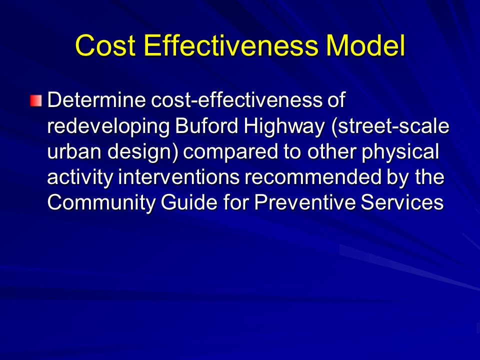 Cost Effectiveness Model Determine cost-effectiveness of redeveloping Buford Highway (street-scale urban design) compared to other physical activity i