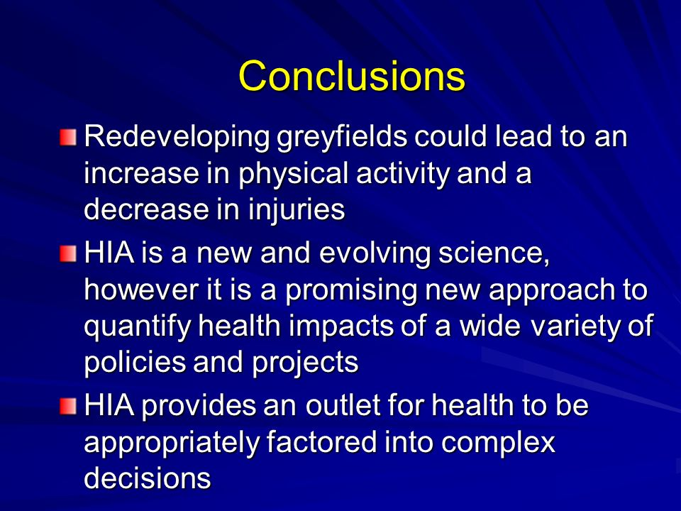 Conclusions Redeveloping greyfields could lead to an increase in physical activity and a decrease in injuries HIA is a new and evolving science, howev
