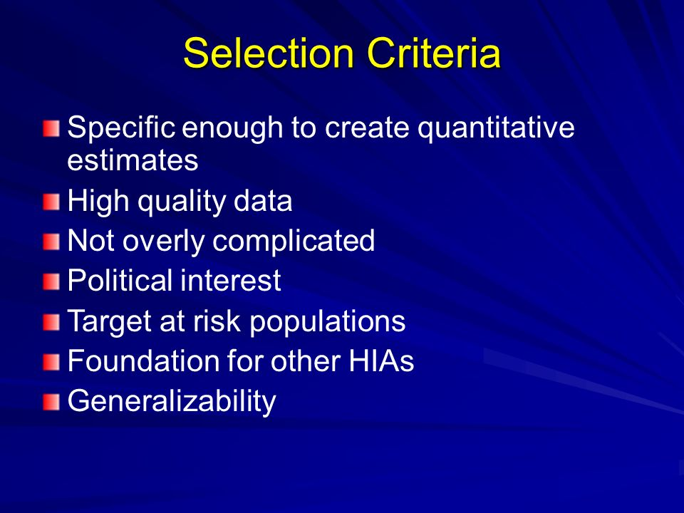 Selection Criteria Specific enough to create quantitative estimates High quality data Not overly complicated Political interest Target at risk populat