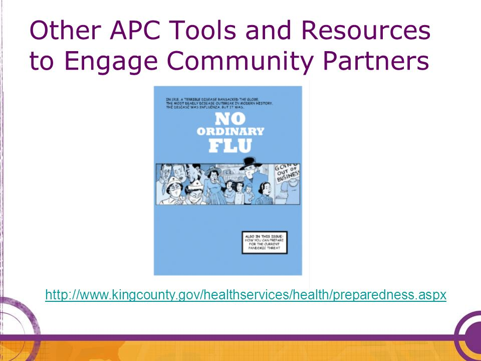 Other APC Tools and Resources to Engage Community Partners http://www.kingcounty.gov/healthservices/health/preparedness.aspx