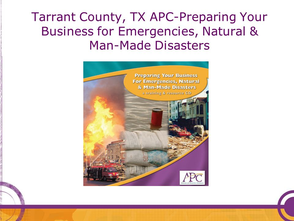 Tarrant County, TX APC-Preparing Your Business for Emergencies, Natural & Man-Made Disasters