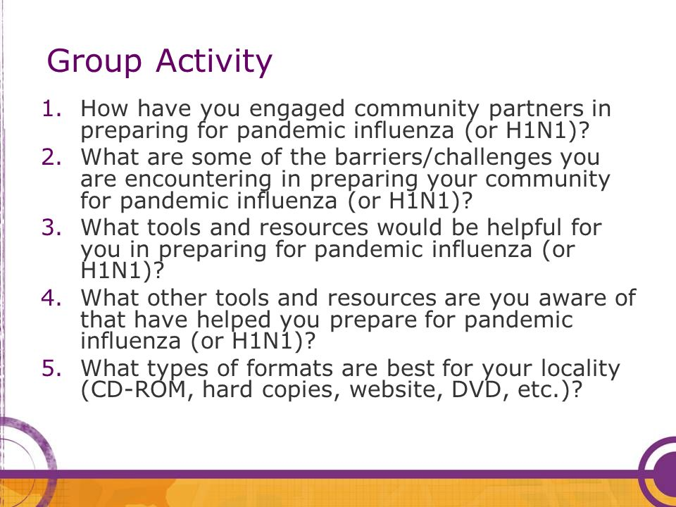 Group Activity 1.How have you engaged community partners in preparing for pandemic influenza (or H1N1).