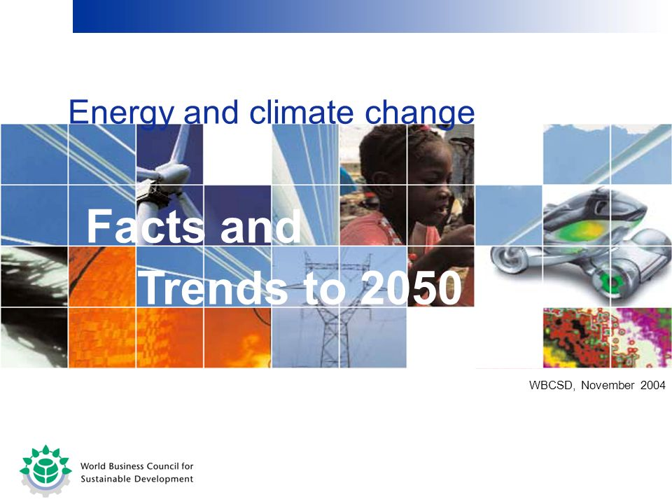WBCSD, November 2004 Energy and climate change Facts and Trends to 2050