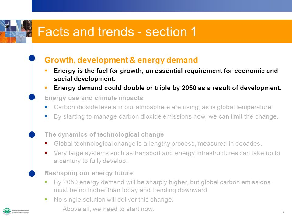 3 The issue at a glance... Facts and trends - section 1 Growth, development & energy demand Energy is the fuel for growth, an essential requirement fo
