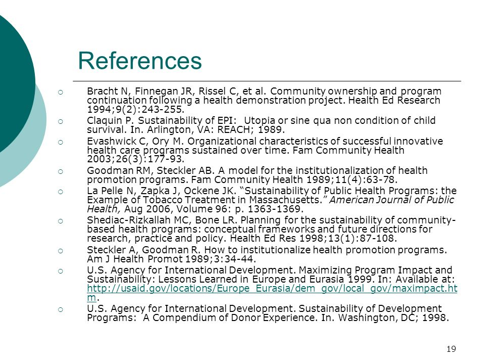 19 References Bracht N, Finnegan JR, Rissel C, et al. Community ownership and program continuation following a health demonstration project. Health Ed