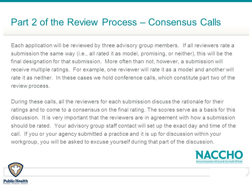 March - April 2010 Part 2 of the Review Process – Consensus Calls Each application will be reviewed by three advisory group members. If all reviewers