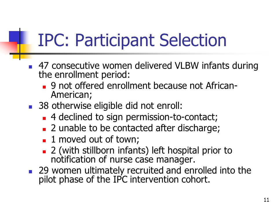 11 IPC: Participant Selection 47 consecutive women delivered VLBW infants during the enrollment period: 9 not offered enrollment because not African-