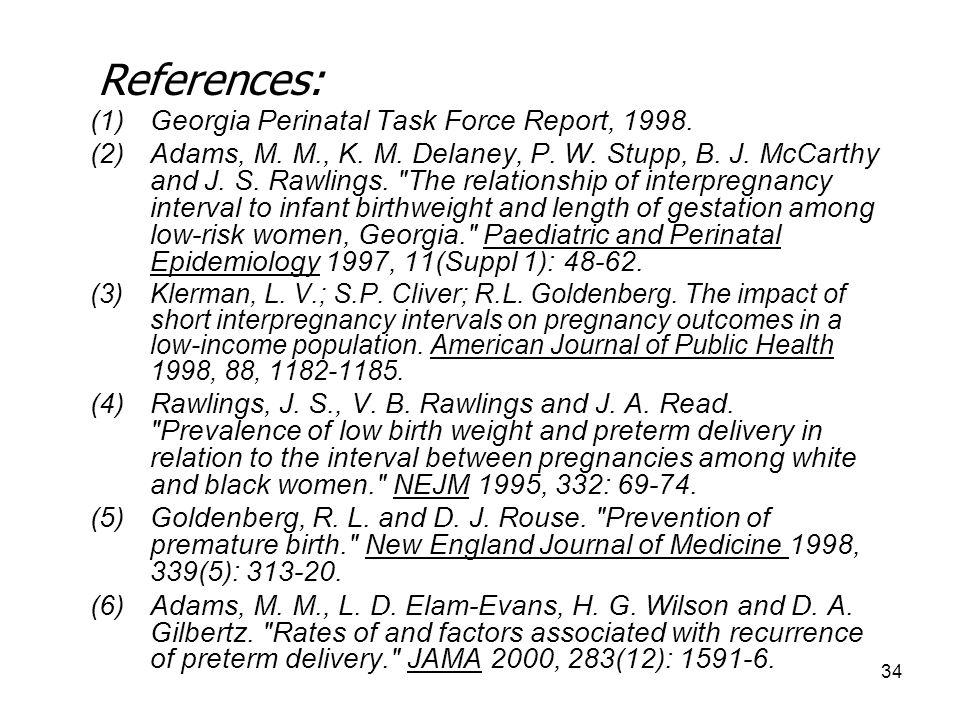 34 (1)Georgia Perinatal Task Force Report, 1998. (2)Adams, M. M., K. M. Delaney, P. W. Stupp, B. J. McCarthy and J. S. Rawlings.