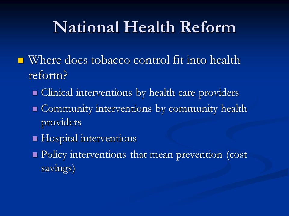 National Health Reform Where does tobacco control fit into health reform.