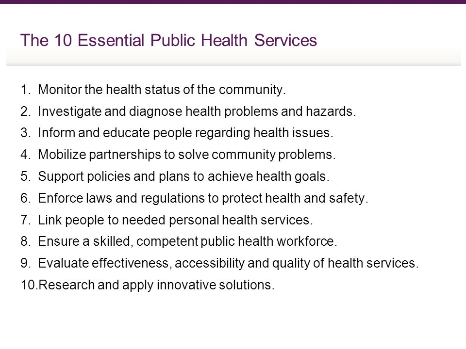 The 10 Essential Public Health Services 1.Monitor the health status of the community.