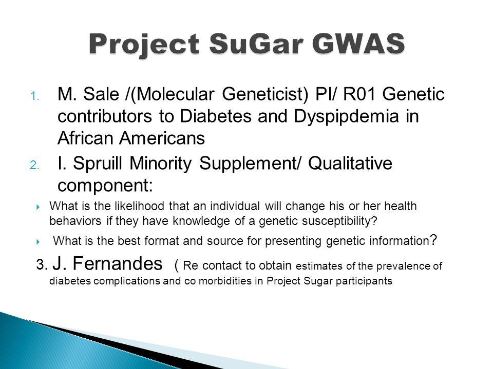 1. M. Sale /(Molecular Geneticist) PI/ R01 Genetic contributors to Diabetes and Dyspipdemia in African Americans 2. I. Spruill Minority Supplement/ Qu