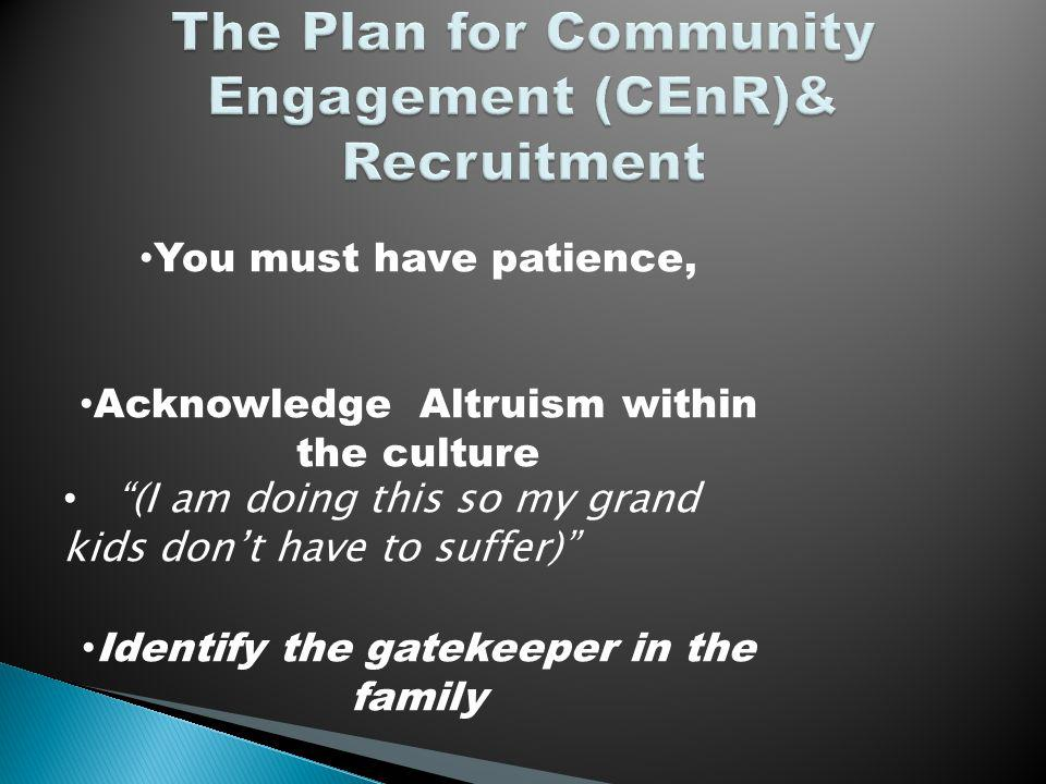 You must have patience, Acknowledge Altruism within the culture (I am doing this so my grand kids dont have to suffer) Identify the gatekeeper in the family