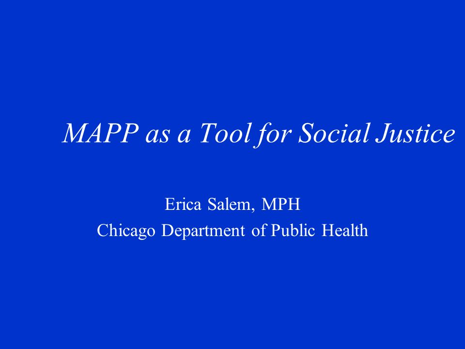 MAPP as a Tool for Social Justice Erica Salem, MPH Chicago Department of Public Health