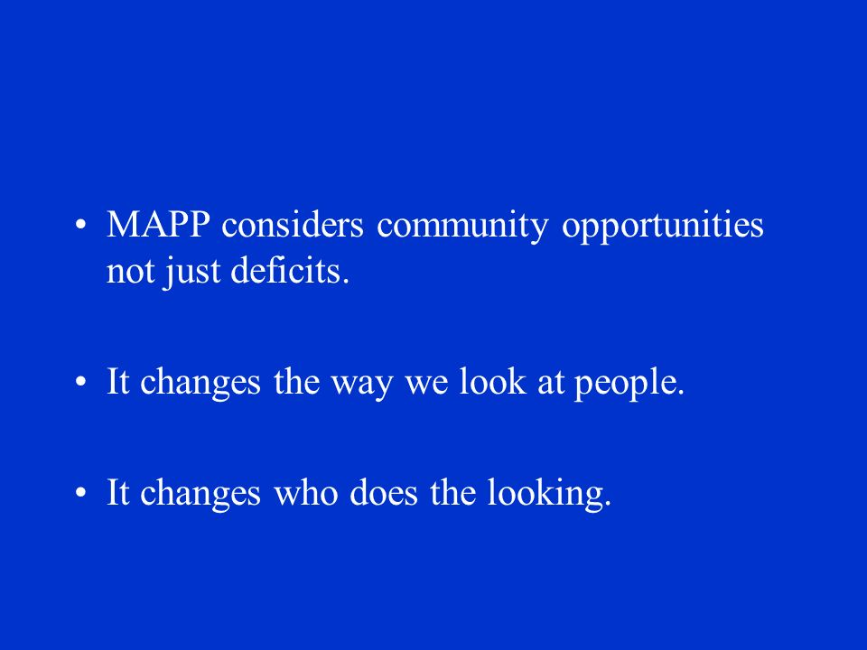 MAPP considers community opportunities not just deficits.