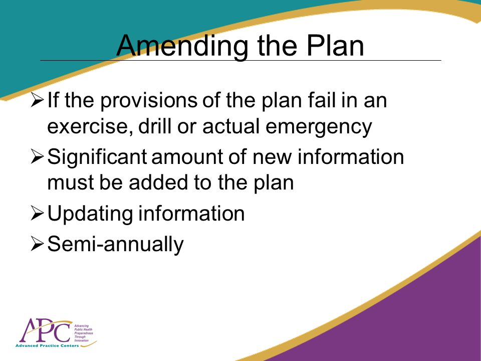 Amending the Plan If the provisions of the plan fail in an exercise, drill or actual emergency Significant amount of new information must be added to