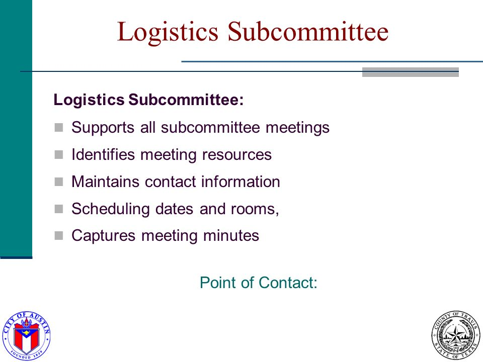 Logistics Subcommittee Logistics Subcommittee: Supports all subcommittee meetings Identifies meeting resources Maintains contact information Schedulin