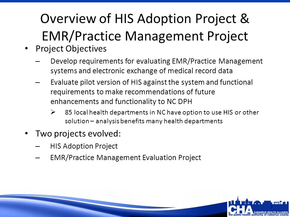 Project Objectives – Develop requirements for evaluating EMR/Practice Management systems and electronic exchange of medical record data – Evaluate pil
