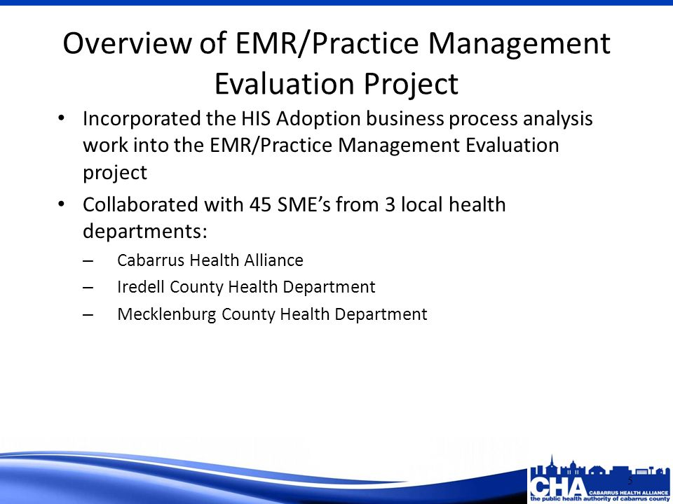 Incorporated the HIS Adoption business process analysis work into the EMR/Practice Management Evaluation project Collaborated with 45 SMEs from 3 loca