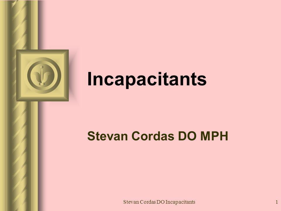 Stevan Cordas DO Incapacitants1 Incapacitants Stevan Cordas DO MPH
