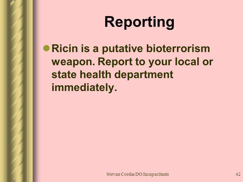 Stevan Cordas DO Incapacitants42 Reporting Ricin is a putative bioterrorism weapon. Report to your local or state health department immediately.