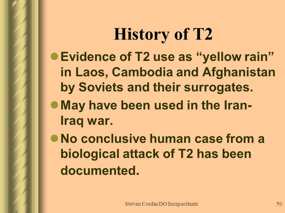 Stevan Cordas DO Incapacitants50 History of T2 Evidence of T2 use as yellow rain in Laos, Cambodia and Afghanistan by Soviets and their surrogates. Ma