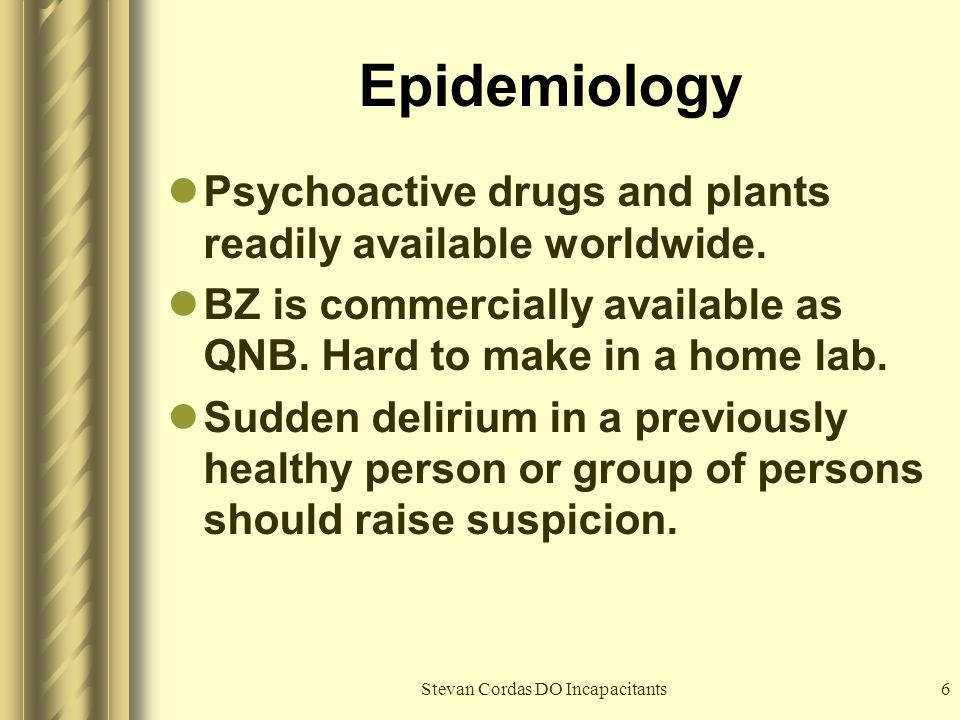 Stevan Cordas DO Incapacitants6 Epidemiology Psychoactive drugs and plants readily available worldwide. BZ is commercially available as QNB. Hard to m
