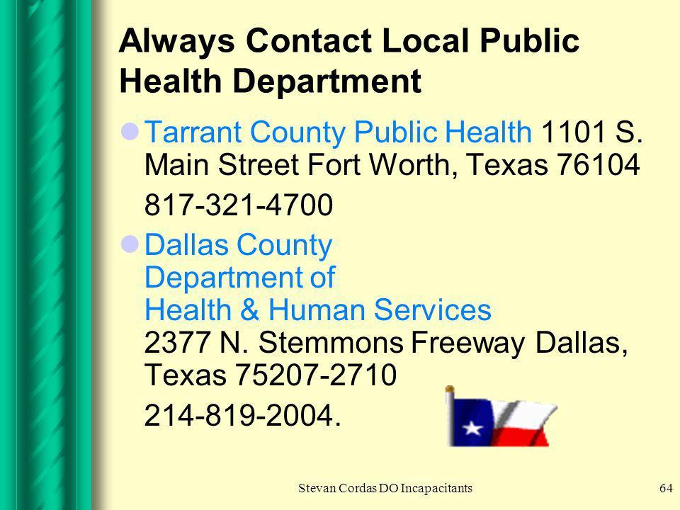 Stevan Cordas DO Incapacitants64 Always Contact Local Public Health Department Tarrant County Public Health 1101 S. Main Street Fort Worth, Texas 7610