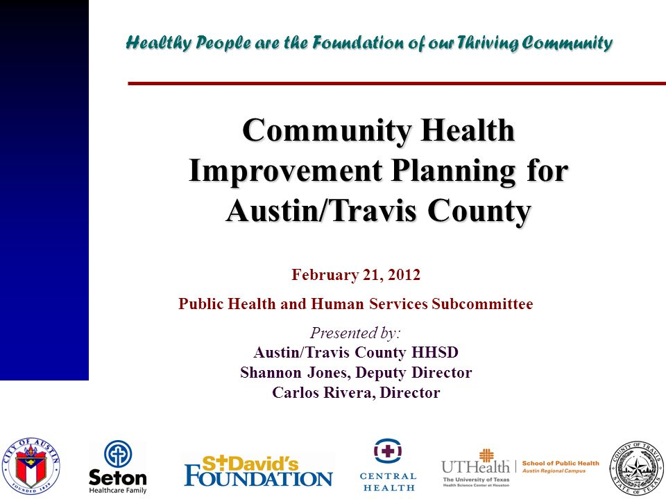 February 21, 2012 Public Health and Human Services Subcommittee Presented by: Austin/Travis County HHSD Shannon Jones, Deputy Director Carlos Rivera,
