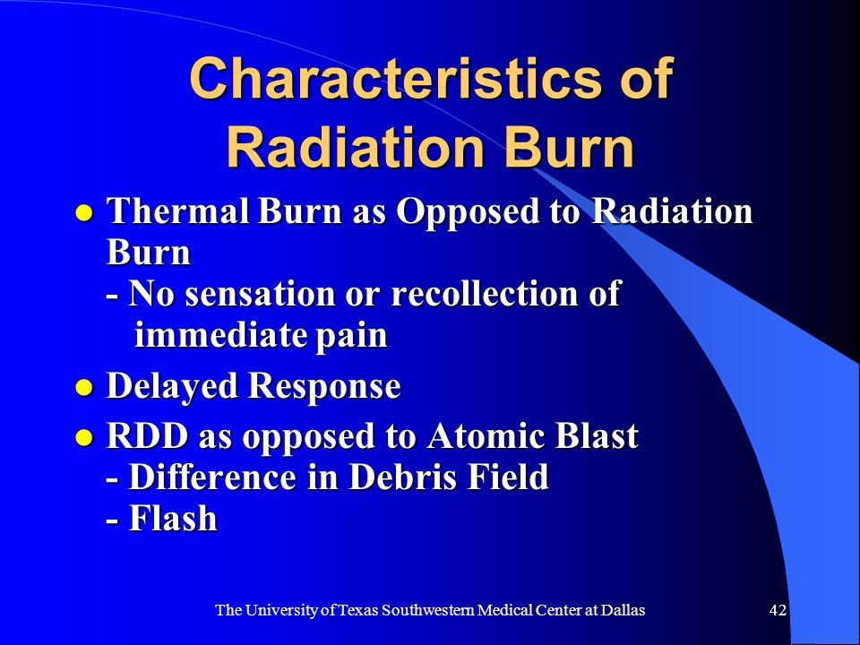 The University of Texas Southwestern Medical Center at Dallas42 Characteristics of Radiation Burn l Thermal Burn as Opposed to Radiation Burn - No sen