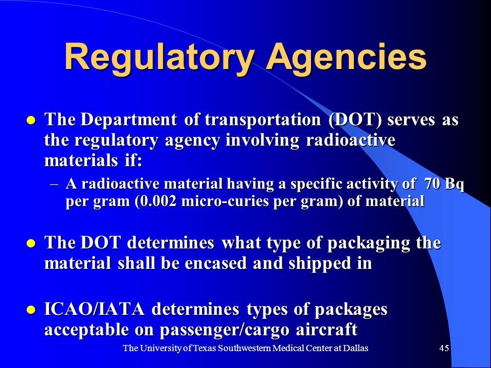 The University of Texas Southwestern Medical Center at Dallas45 Regulatory Agencies l The Department of transportation (DOT) serves as the regulatory