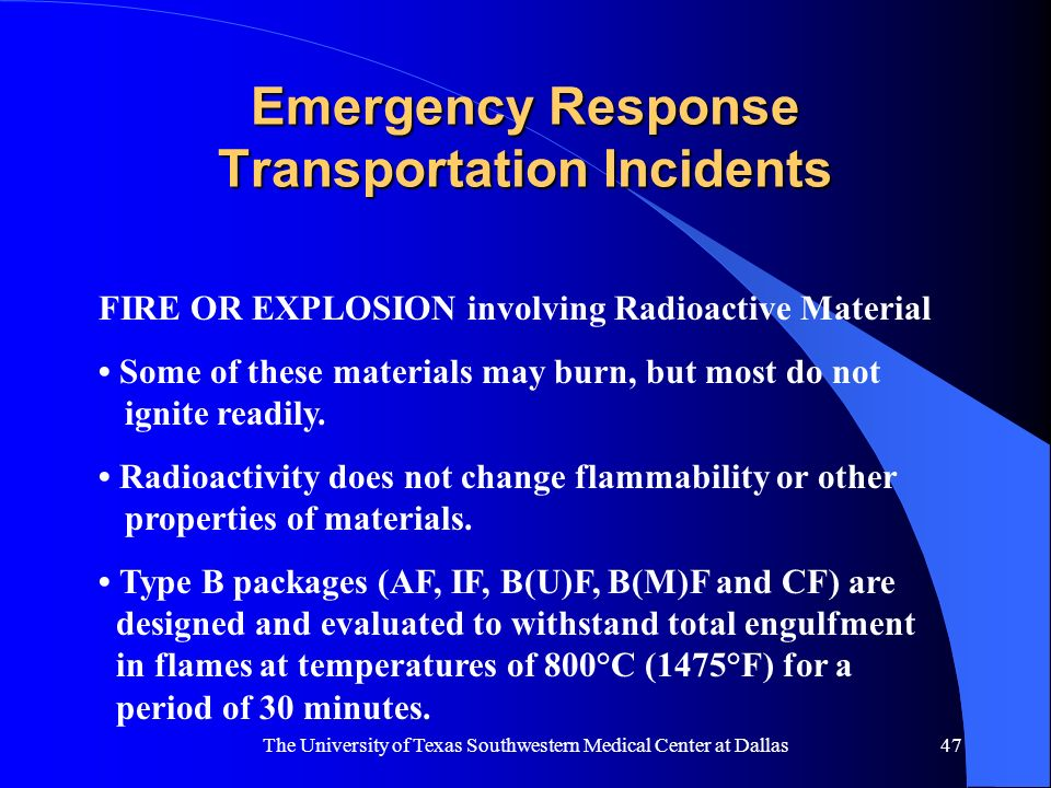 The University of Texas Southwestern Medical Center at Dallas47 Emergency Response Transportation Incidents FIRE OR EXPLOSION involving Radioactive Ma