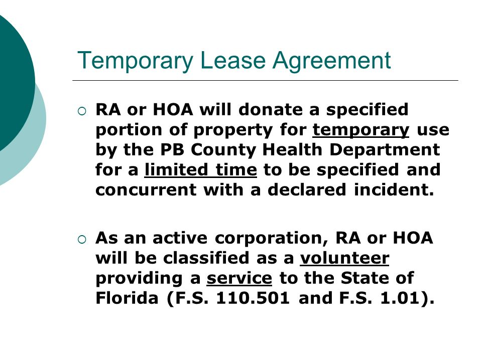 Temporary Lease Agreement RA or HOA will donate a specified portion of property for temporary use by the PB County Health Department for a limited time to be specified and concurrent with a declared incident.