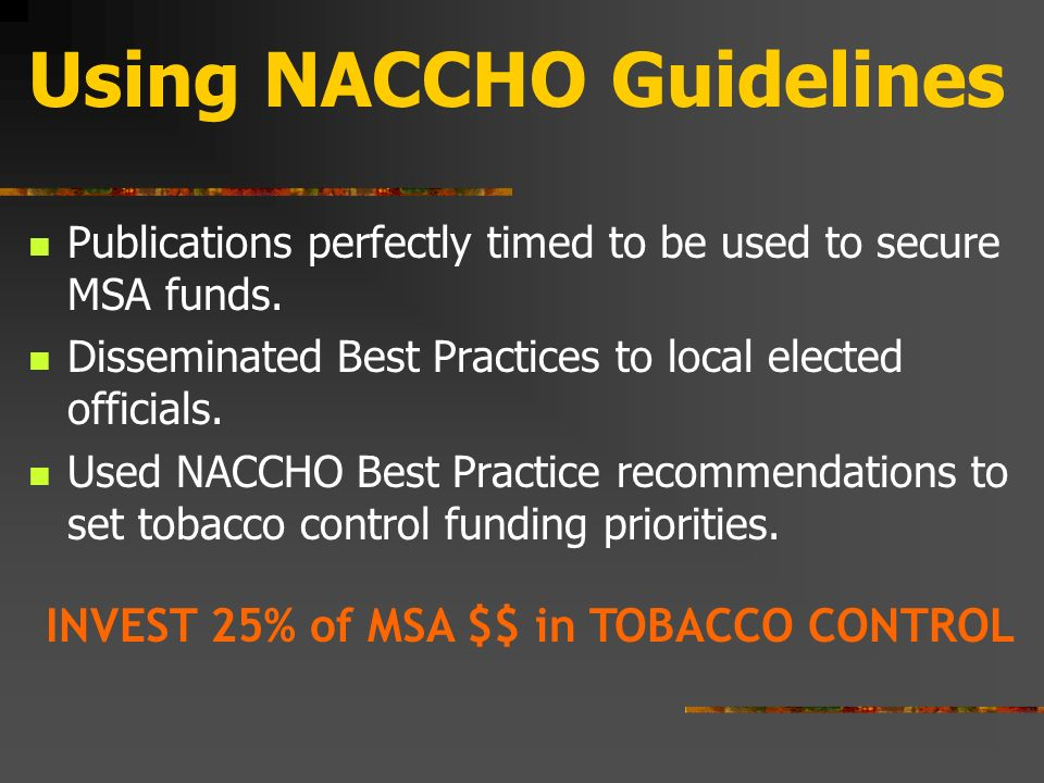 CDC Best Practices for Comprehensive Tobacco Control Programs released in 1997 NACCHO Guidelines replace CDC Best Practices in 2001.