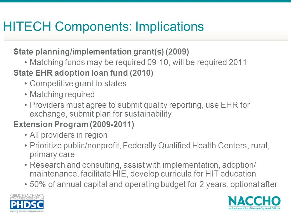 HITECH Components: Implications State planning/implementation grant(s) (2009) Matching funds may be required 09-10, will be required 2011 State EHR ad