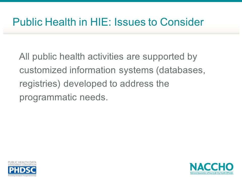 All public health activities are supported by customized information systems (databases, registries) developed to address the programmatic needs. Publ