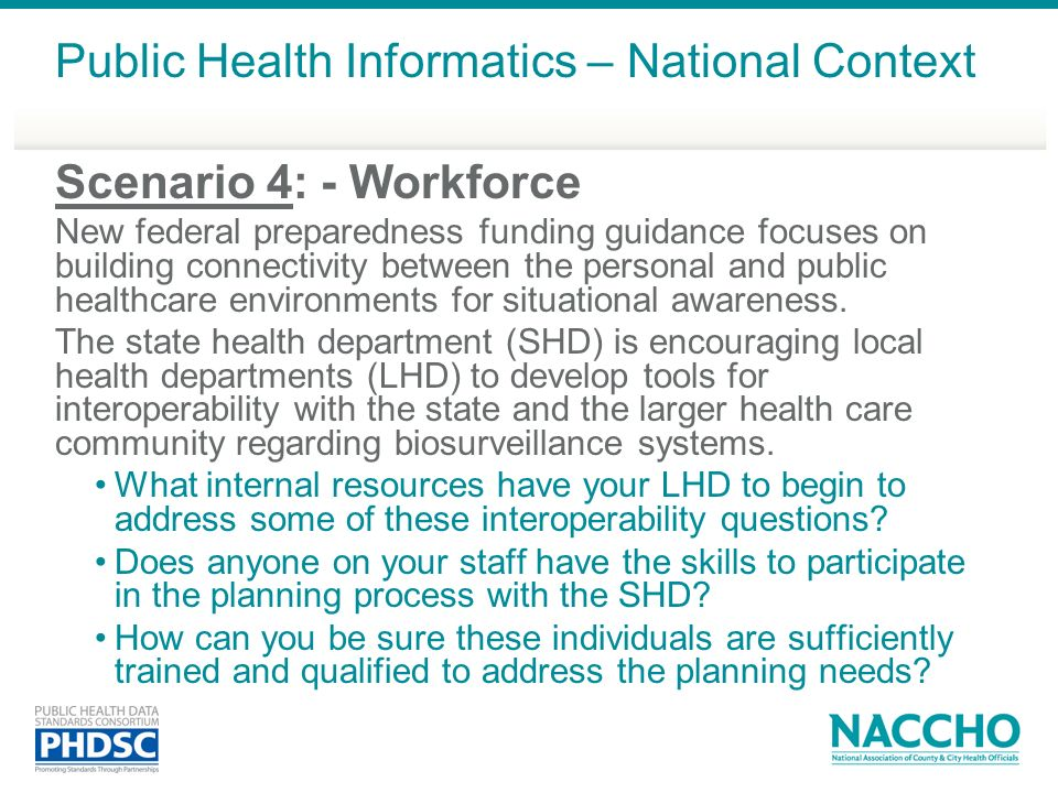 Scenario 4: - Workforce New federal preparedness funding guidance focuses on building connectivity between the personal and public healthcare environments for situational awareness.