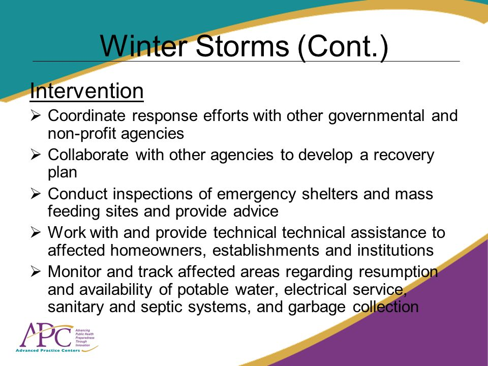 Winter Storms (Cont.) Intervention Coordinate response efforts with other governmental and non-profit agencies Collaborate with other agencies to deve