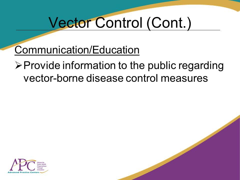 Vector Control (Cont.) Communication/Education Provide information to the public regarding vector-borne disease control measures
