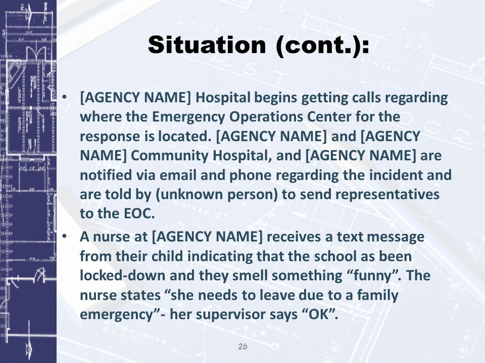 Situation (cont.): [AGENCY NAME] Hospital begins getting calls regarding where the Emergency Operations Center for the response is located.