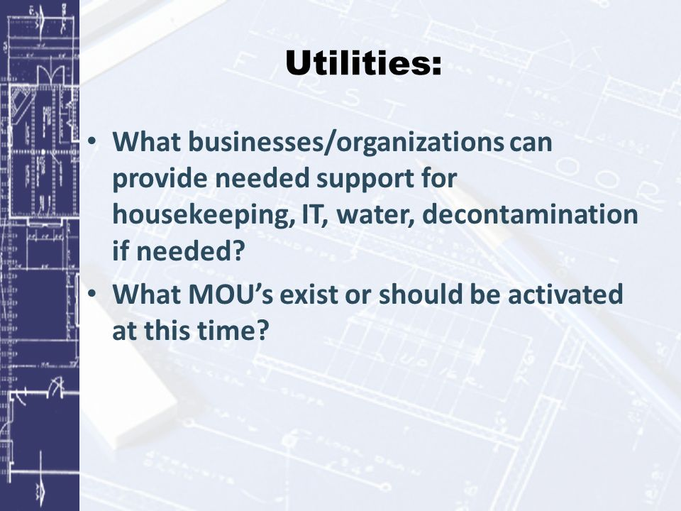 Utilities: What businesses/organizations can provide needed support for housekeeping, IT, water, decontamination if needed.